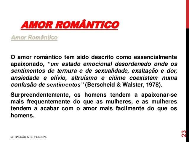 """AMOR ROMÂNTICO Amor Romântico O amor romântico tem sido descrito como essencialmente apaixonado, """"um estado emocional deso..."""