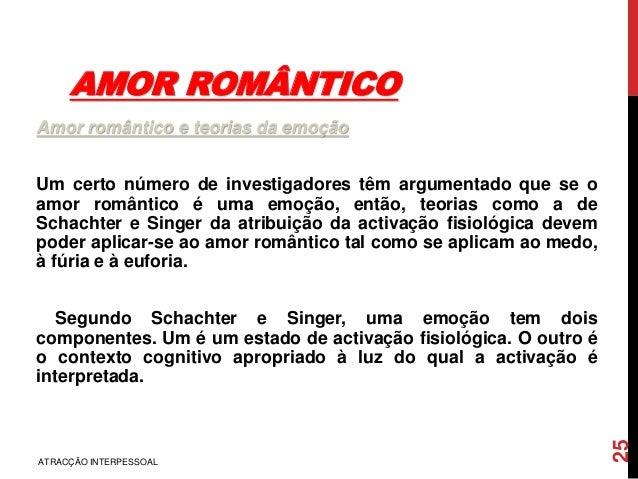 AMOR ROMÂNTICO Amor romântico e teorias da emoção Um certo número de investigadores têm argumentado que se o amor romântic...