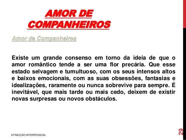 AMOR DE COMPANHEIROS Amor de Companheiros Existe um grande consenso em torno da ideia de que o amor romântico tende a ser ...