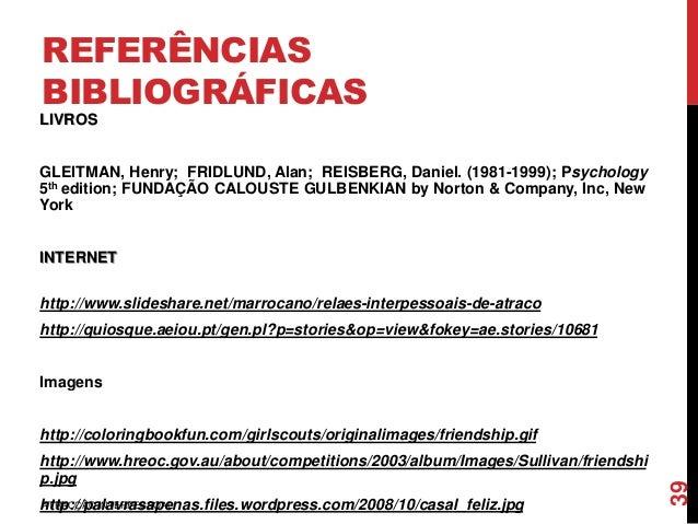 REFERÊNCIAS BIBLIOGRÁFICAS LIVROS GLEITMAN, Henry; FRIDLUND, Alan; REISBERG, Daniel. (1981-1999); Psychology 5th edition; ...