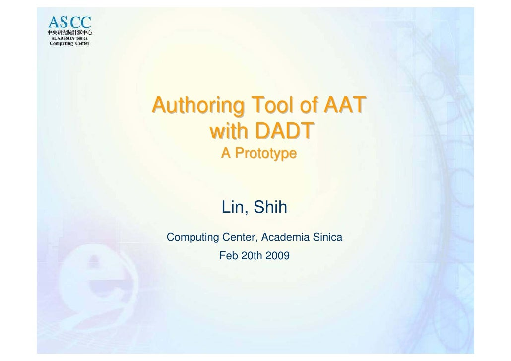 Authoring Tool of AAT      with DADT            A Prototype              Lin, Shih  Computing Center, Academia Sinica     ...
