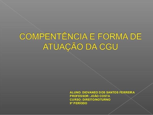 ALUNO: DIOVANEO DOS SANTOS FERREIRA PROFESSOR: JOÃO COSTA CURSO: DIREITO/NOTURNO 9º PERÍODO