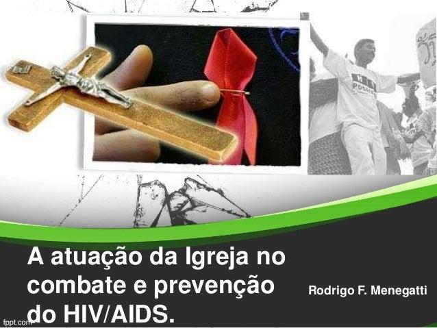 A atuação da Igreja no combate e prevenção do HIV/AIDS. Rodrigo F. Menegatti