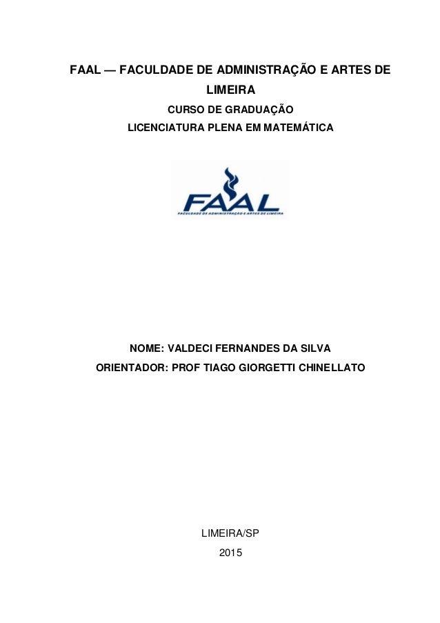 0 FAAL — FACULDADE DE ADMINISTRAÇÃO E ARTES DE LIMEIRA CURSO DE GRADUAÇÃO LICENCIATURA PLENA EM MATEMÁTICA NOME: VALDECI F...