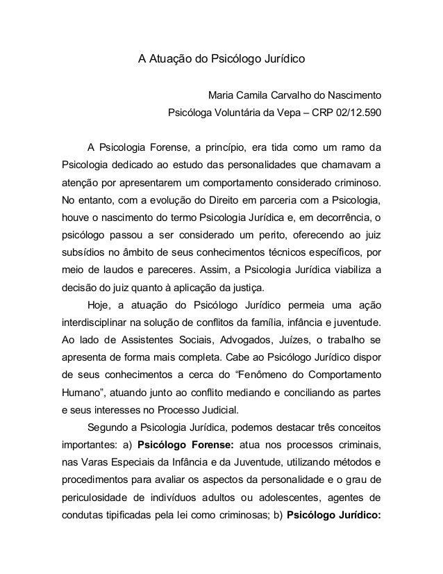 A Atuação do Psicólogo Jurídico Maria Camila Carvalho do Nascimento Psicóloga Voluntária da Vepa – CRP 02/12.590 A Psicolo...