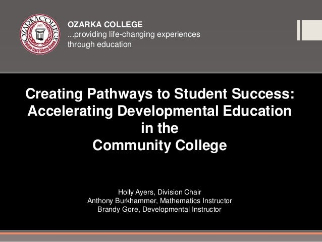 OZARKA COLLEGE     ...providing life-changing experiences     through educationCreating Pathways to Student Success:Accele...