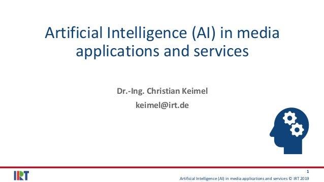 Artificial Intelligence (AI) in media applications and services © IRT 2019 1 Artificial Intelligence (AI) in media applica...