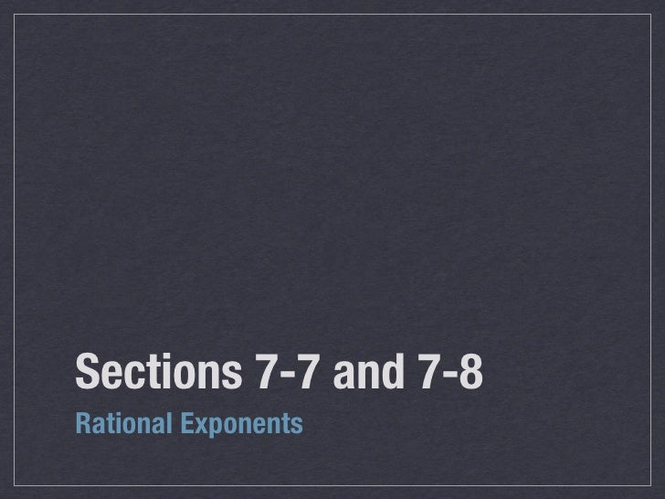 Sections 7-7 and 7-8 Rational Exponents