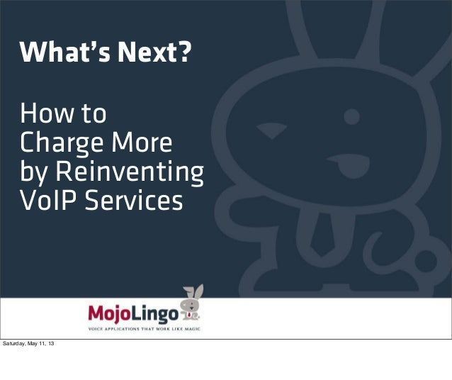 What's Next?How toCharge Moreby ReinventingVoIP ServicesSaturday, May 11, 13