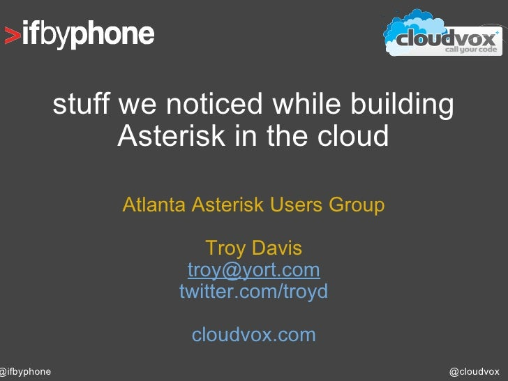 stuff we noticed while building Asterisk in the cloud Atlanta Asterisk Users Group Troy Davis [email_address] twitter.com/...