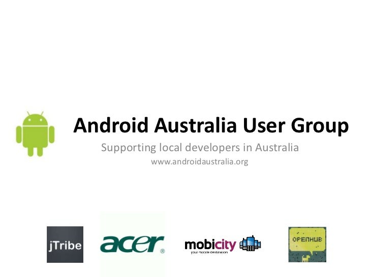 Android Australia User Group<br />Supporting local developers in Australia<br />www.androidaustralia.org<br />