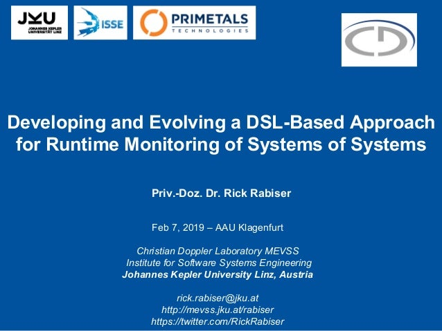 Developing and Evolving a DSL-Based Approach for Runtime Monitoring of Systems of Systems Priv.-Doz. Dr. Rick Rabiser Feb ...
