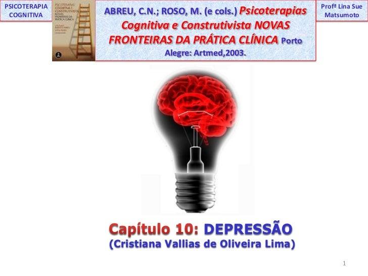ProfªLina Sue Matsumoto<br />PSICOTERAPIA COGNITIVA<br />ABREU, C.N.; ROSO, M. (e cols.) Psicoterapias Cognitiva e Constru...