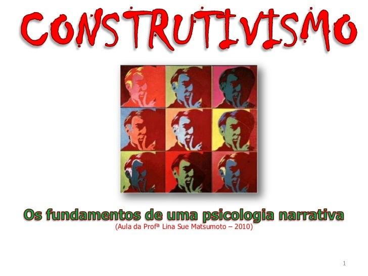 CONS<br />Os fundamentos de uma psicologia narrativa<br />(Aula da Profª Lina Sue Matsumoto – 2010)<br />1<br />TRUTI<br ...