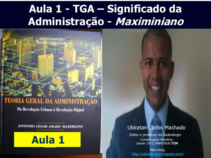 Aula 1 - TGA – Significado daAdministração - Maximiniano                  Ubiratan Carlos Machado                   Editor...