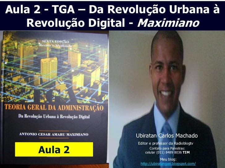 Aula 2 - TGA – Da Revolução Urbana à   Revolução Digital - Maximiano                     Ubiratan Carlos Machado          ...