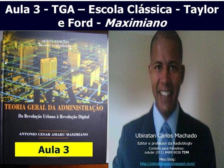 Aula 3 - TGA – Escola Clássica - Taylor          e Ford - Maximiano                       Ubiratan Carlos Machado         ...
