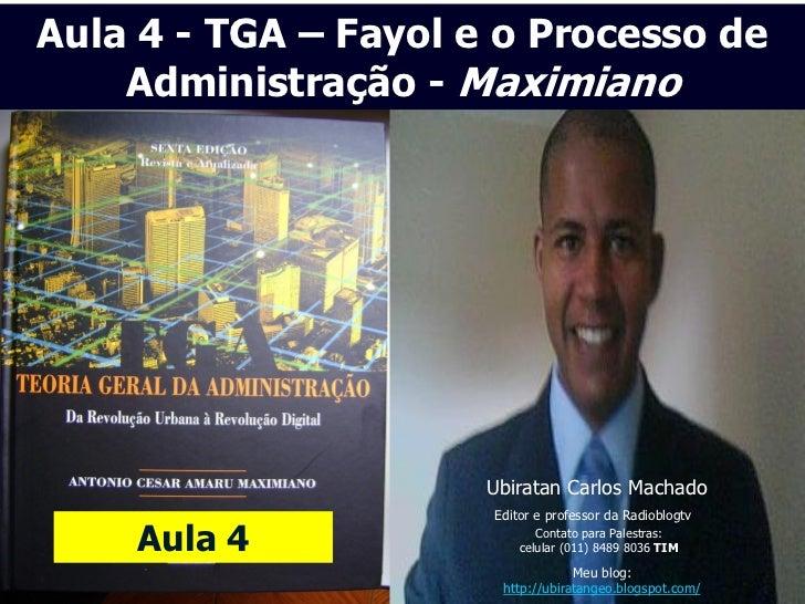Aula 4 - TGA – Fayol e o Processo de    Administração - Maximiano                      Ubiratan Carlos Machado            ...