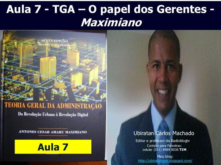 Aula 7 - TGA – O papel dos Gerentes -              Maximiano                      Ubiratan Carlos Machado                 ...