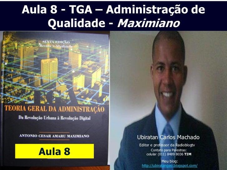 Aula 8 - TGA – Administração de    Qualidade - Maximiano                   Ubiratan Carlos Machado                   Edito...