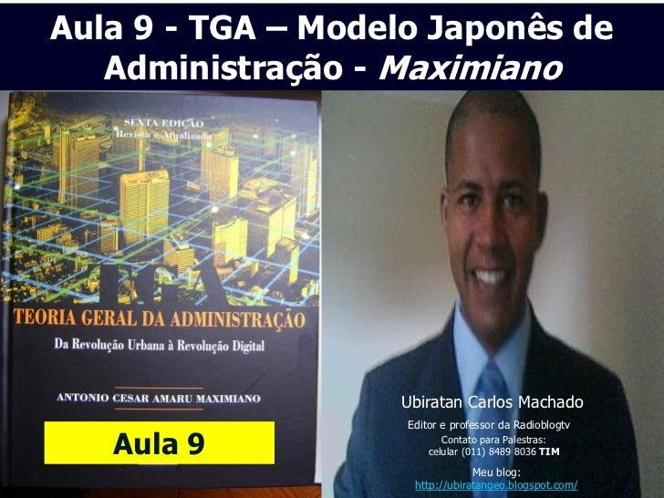 Aula 9 - TGA – Modelo Japonês de   Administração - Maximiano                   Ubiratan Carlos Machado                    ...