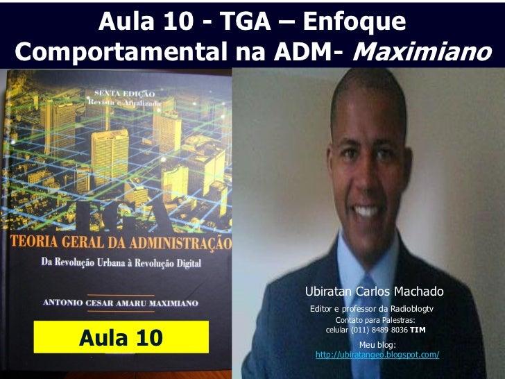 Aula 10 - TGA – EnfoqueComportamental na ADM- Maximiano                   Ubiratan Carlos Machado                   Editor...