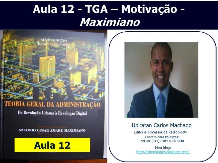 Aula 12 - TGA – Motivação -          Maximiano                 Ubiratan Carlos Machado                  Editor e professor...