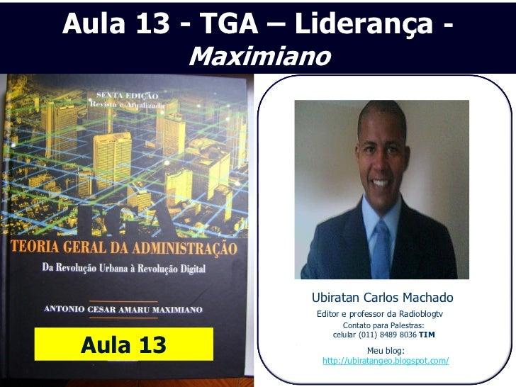 Aula 13 - TGA – Liderança -         Maximiano                 Ubiratan Carlos Machado                 Editor e professor d...