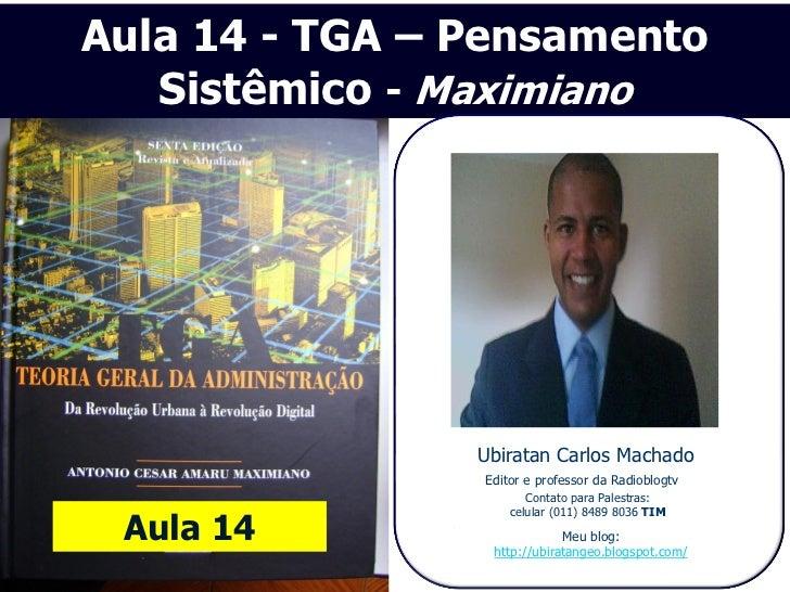 Aula 14 - TGA – Pensamento   Sistêmico - Maximiano                Ubiratan Carlos Machado                Editor e professo...