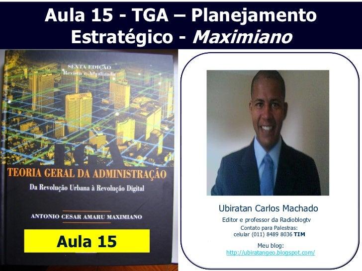 Aula 15 - TGA – Planejamento  Estratégico - Maximiano                 Ubiratan Carlos Machado                  Editor e pr...