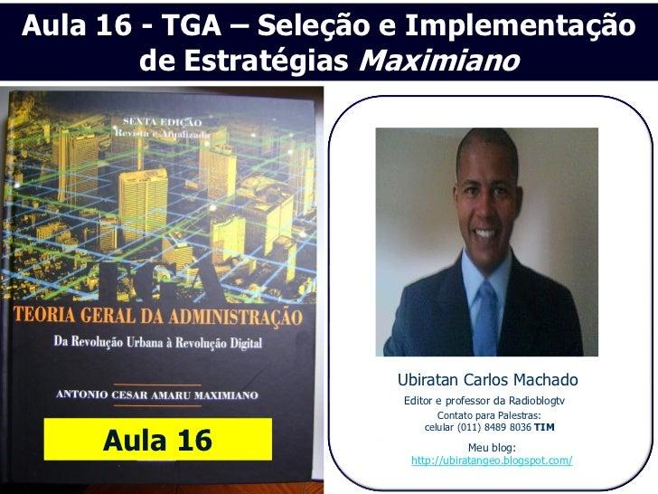 Aula 16 - TGA – Seleção e Implementação        de Estratégias Maximiano                       Ubiratan Carlos Machado     ...