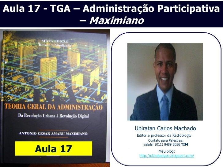 Aula 17 - TGA – Administração Participativa               – Maximiano                          Ubiratan Carlos Machado    ...