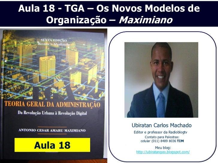 Aula 18 - TGA – Os Novos Modelos de      Organização – Maximiano                     Ubiratan Carlos Machado              ...