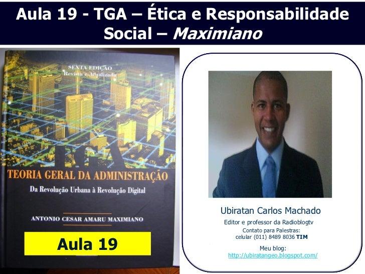 Aula 19 - TGA – Ética e Responsabilidade           Social – Maximiano                        Ubiratan Carlos Machado      ...
