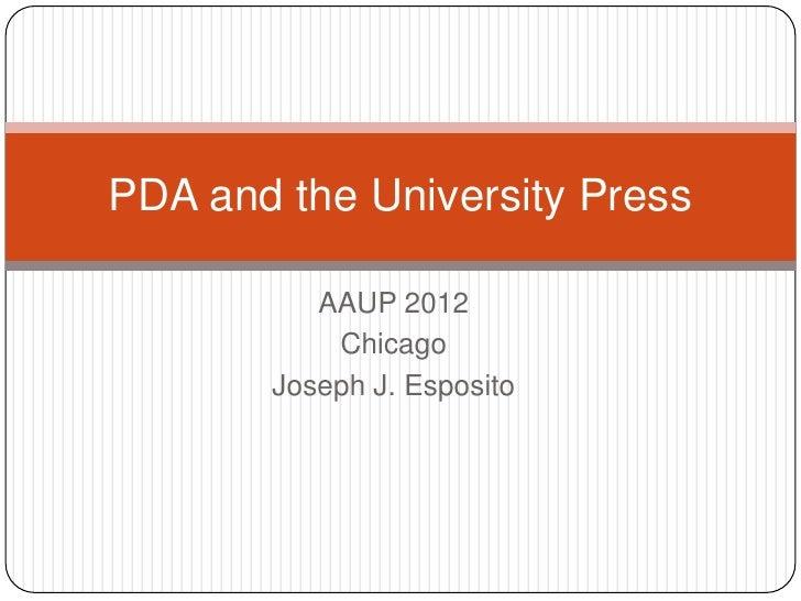 PDA and the University Press          AAUP 2012           Chicago       Joseph J. Esposito