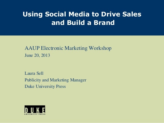 AAUP Electronic Marketing Workshop June 20, 2013 Laura Sell Publicity and Marketing Manager Duke University Press Using So...