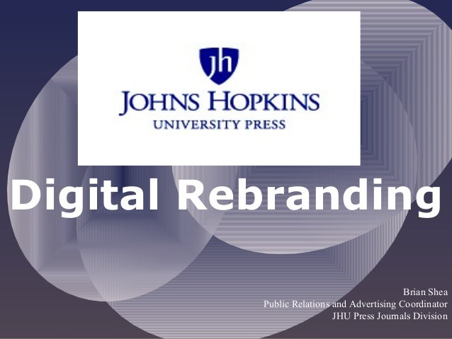 Digital Rebranding Brian Shea Public Relations and Advertising Coordinator JHU Press Journals Division