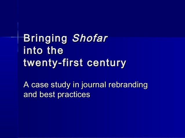 BringingBringing ShofarShofar into theinto the twenty-first centurytwenty-first century A case study in journal rebranding...
