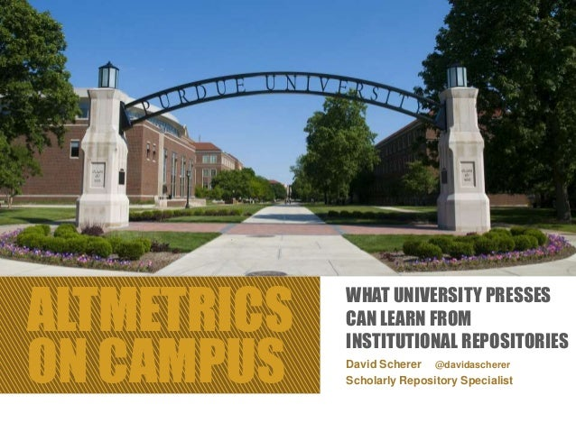 ALTMETRICS ON CAMPUS David Scherer @davidascherer Scholarly Repository Specialist WHAT UNIVERSITY PRESSES CAN LEARN FROM I...