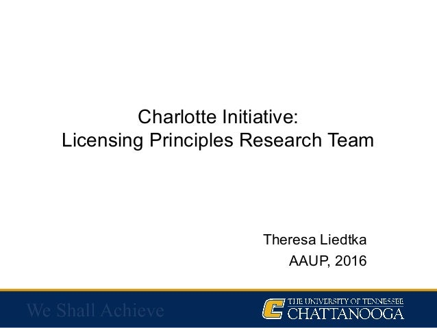 Charlotte Initiative: Licensing Principles Research Team Theresa Liedtka AAUP, 2016