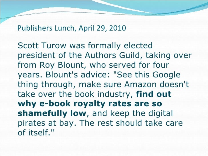 Publishers Lunch, April 29, 2010 Scott Turow was formally elected president of the Authors Guild, taking over from Roy Blo...