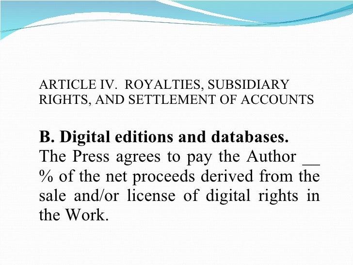 <ul><li>ARTICLE IV.  ROYALTIES, SUBSIDIARY RIGHTS, AND SETTLEMENT OF ACCOUNTS </li></ul><ul><li>B. Digital editions and da...