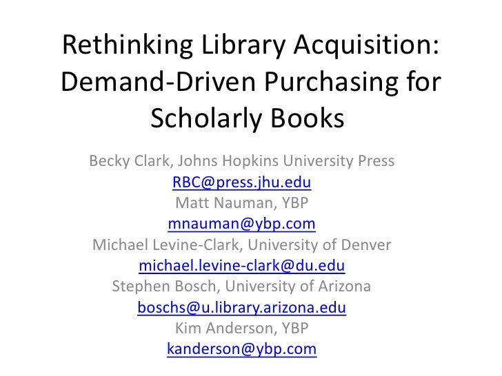 Rethinking Library Acquisition: Demand-Driven Purchasing for Scholarly Books<br />Becky Clark, Johns Hopkins University P...