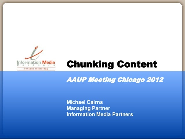 Michael Cairns Managing Partner Information Media Partners Chunking Content AAUP Meeting Chicago 2012