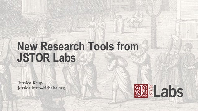 New Research Tools from JSTOR Labs Jessica Keup jessica.keup@ithaka.org