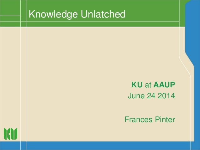 KU at AAUP June 24 2014 Frances Pinter Knowledge Unlatched