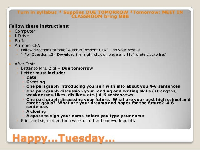 Happy…Tuesday… Turn in syllabus * Supplies DUE TOMORROW *Tomorrow: MEET IN CLASSROOM bring BBB Follow these instructions: ...