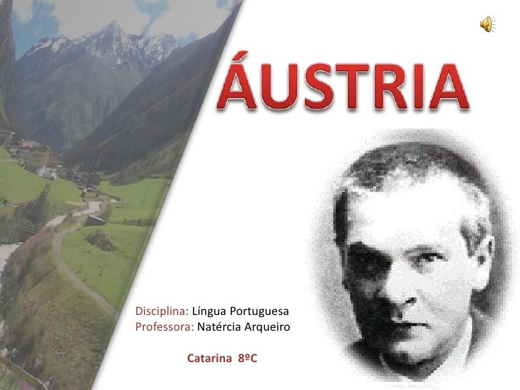 ÁUSTRIA<br />Disciplina: Língua Portuguesa<br />Professora: Natércia Arqueiro<br />Catarina  8ºC<br />