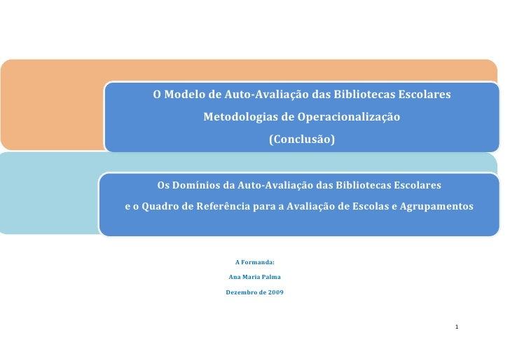 O Modelo de Auto-Avaliação das Bibliotecas EscolaresMetodologias de Operacionalização (Conclusão)<br />Os Domínios da Auto...