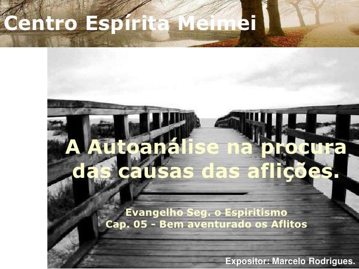 Centro Espírita Meimei<br />A Autoanálise na procura das causas das aflições.Evangelho Seg. o Espiritismo Cap. 05 - Bem av...